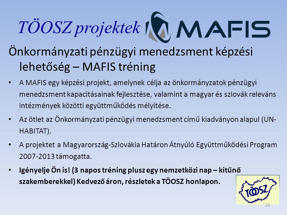 TÖOSZ projektek Önkormányzati pénzügyi menedzsment képzési lehetőség – MAFIS tréning • A MAFIS egy képzési projekt, amelynek célja az önkormányzatok pénzügyi menedzsment kapacitásainak fejlesztése, valamint a magyar és szlovák releváns intézmények közötti együttműködés mélyítése.