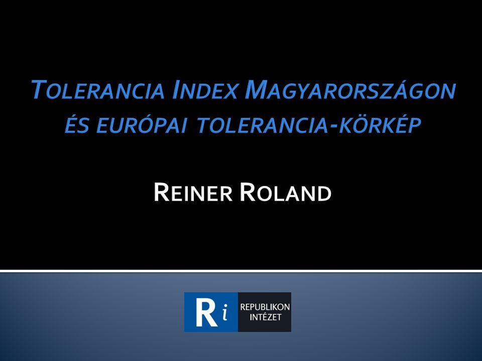  Tolerancia – állapotfelmérés  Európai összehasonlító adatok  Politika formáló ereje  Hogyan hathat a politika a tolerancia alakulására.