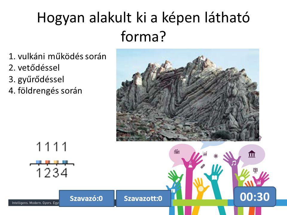 Hogyan alakult ki a képen látható forma? 00:30 Szavazott:0Szavazó:0 1. vulkáni működés során 2. vetődéssel 3. gyűrődéssel 4. földrengés során