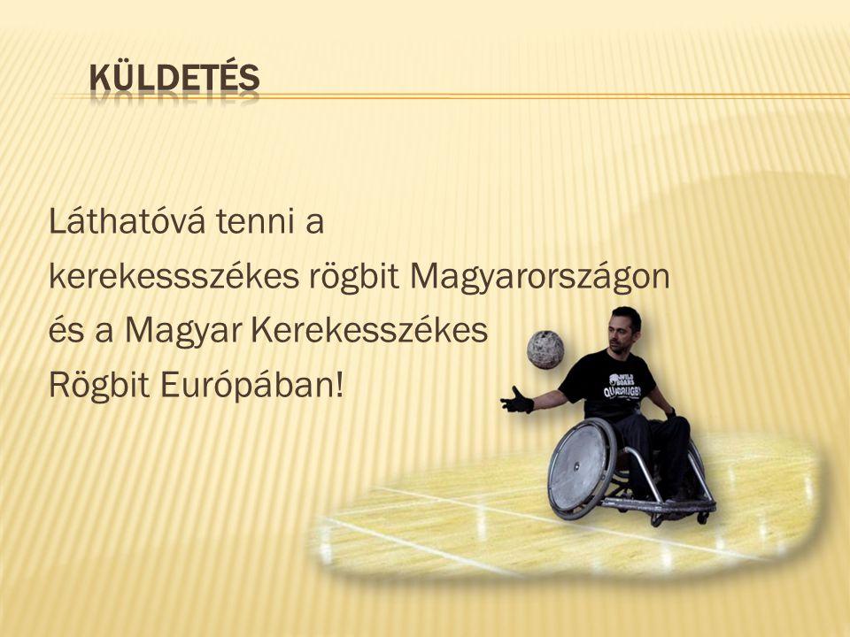 Láthatóvá tenni a kerekessszékes rögbit Magyarországon és a Magyar Kerekesszékes Rögbit Európában!
