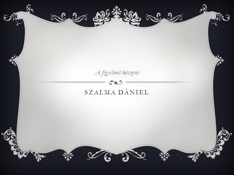SZALMA DÁNIEL A figyelmet köszöni