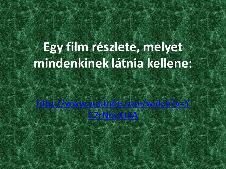 Egy film részlete, melyet mindenkinek látnia kellene: http://www.youtube.com/watch?v=Y C7rNhvXJ4A