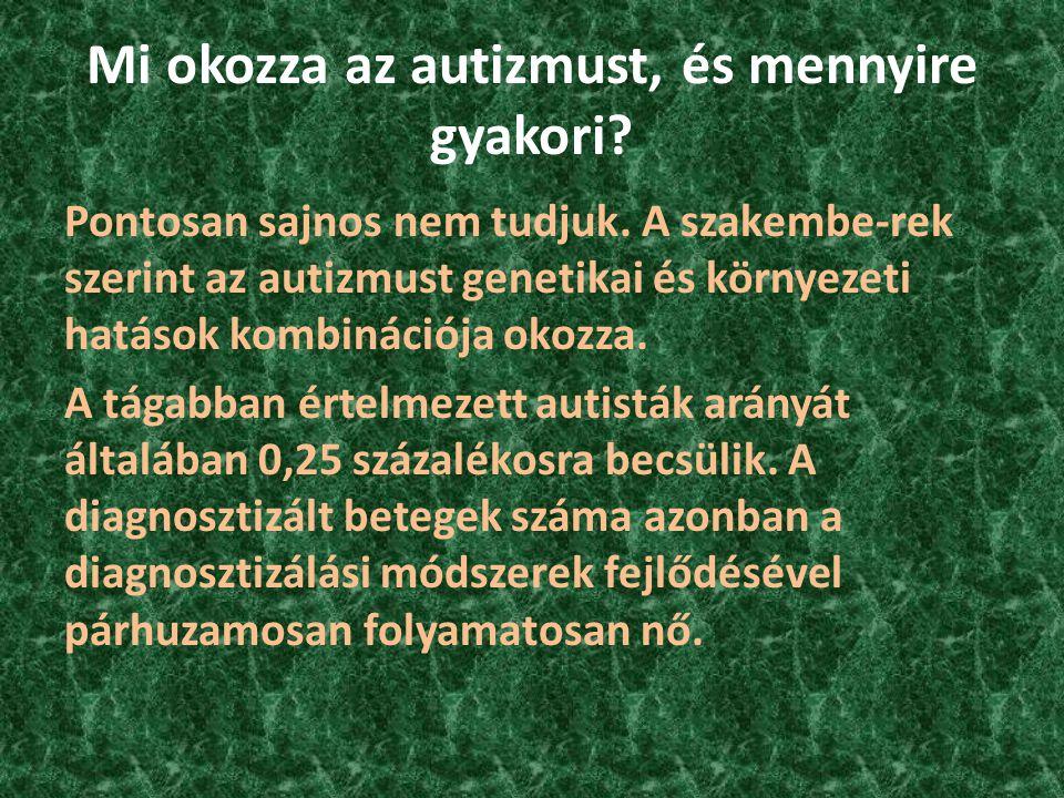 Mi okozza az autizmust, és mennyire gyakori? Pontosan sajnos nem tudjuk. A szakembe-rek szerint az autizmust genetikai és környezeti hatások kombináci