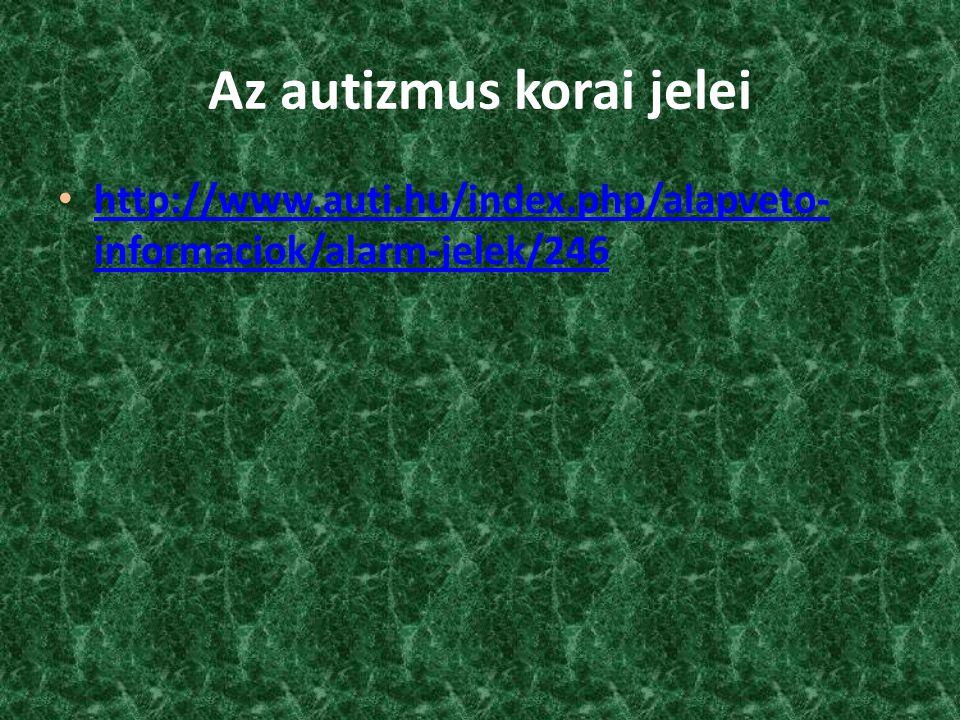 Az autizmus korai jelei • http://www.auti.hu/index.php/alapveto- informaciok/alarm-jelek/246 http://www.auti.hu/index.php/alapveto- informaciok/alarm-