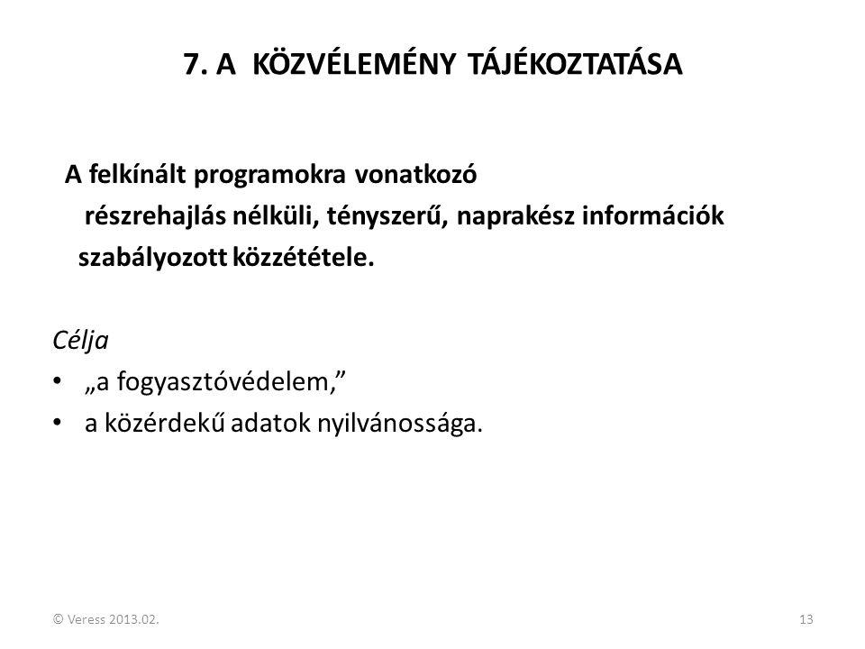 © Veress 2013.02.13 7. A KÖZVÉLEMÉNY TÁJÉKOZTATÁSA A felkínált programokra vonatkozó részrehajlás nélküli, tényszerű, naprakész információk szabályozo