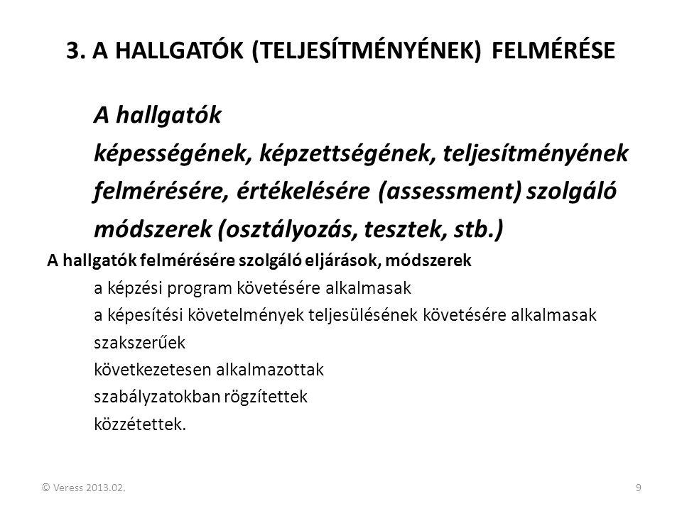 © Veress 2013.02.9 3. A HALLGATÓK (TELJESÍTMÉNYÉNEK) FELMÉRÉSE A hallgatók képességének, képzettségének, teljesítményének felmérésére, értékelésére (a
