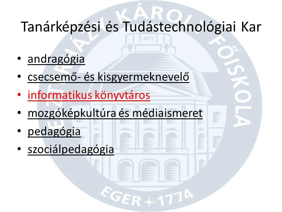 Tanárképzési és Tudástechnológiai Kar • andragógia • csecsemő- és kisgyermeknevelő • informatikus könyvtáros • mozgóképkultúra és médiaismeret • pedagógia • szociálpedagógia