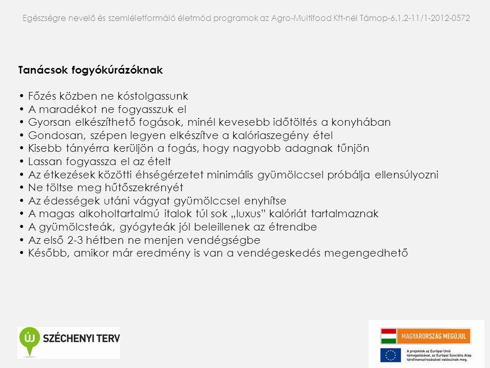 Egészségre nevelő és szemléletformáló életmód programok az Agro-Multifood Kft-nél Támop-6.1.2-11/1-2012-0572 Tanácsok fogyókúrázóknak • Főzés közben n