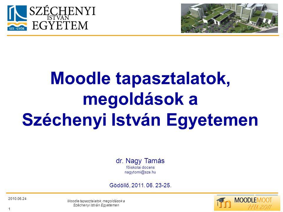 TÁMOP412/C 2010.06.24 Moodle tapasztalatok, megoldások a Széchenyi István Egyetemen 1 Moodle tapasztalatok, megoldások a Széchenyi István Egyetemen dr.