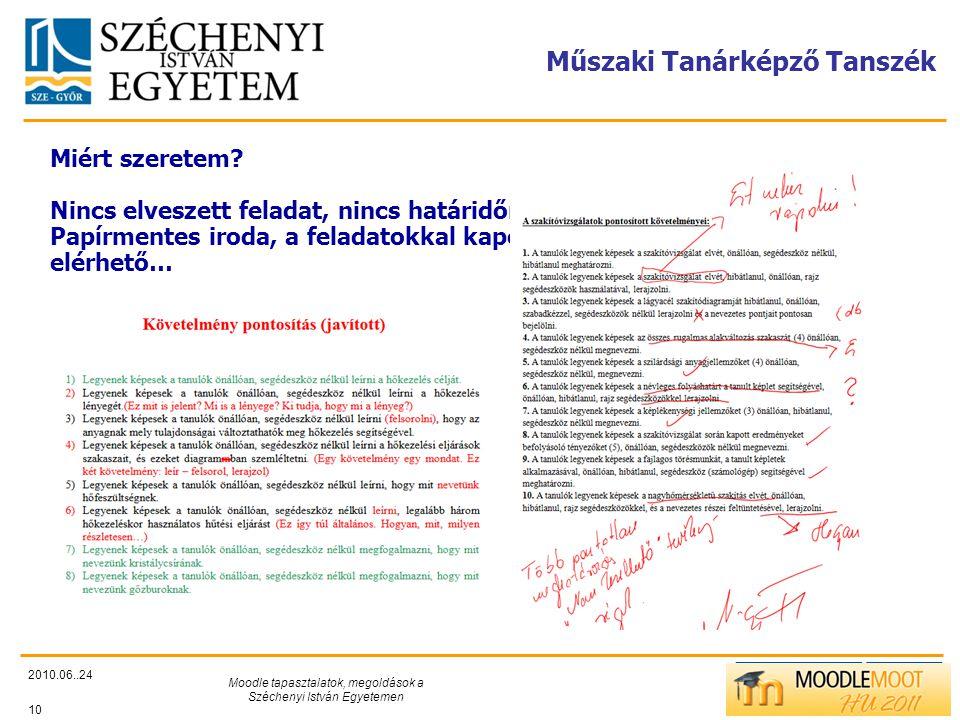 TÁMOP412/C Műszaki Tanárképző Tanszék 2010.06..24 Moodle tapasztalatok, megoldások a Széchenyi István Egyetemen 10 Miért szeretem.