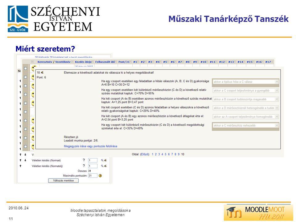 TÁMOP412/C Műszaki Tanárképző Tanszék 2010.06..24 Moodle tapasztalatok, megoldások a Széchenyi István Egyetemen 11 Miért szeretem.