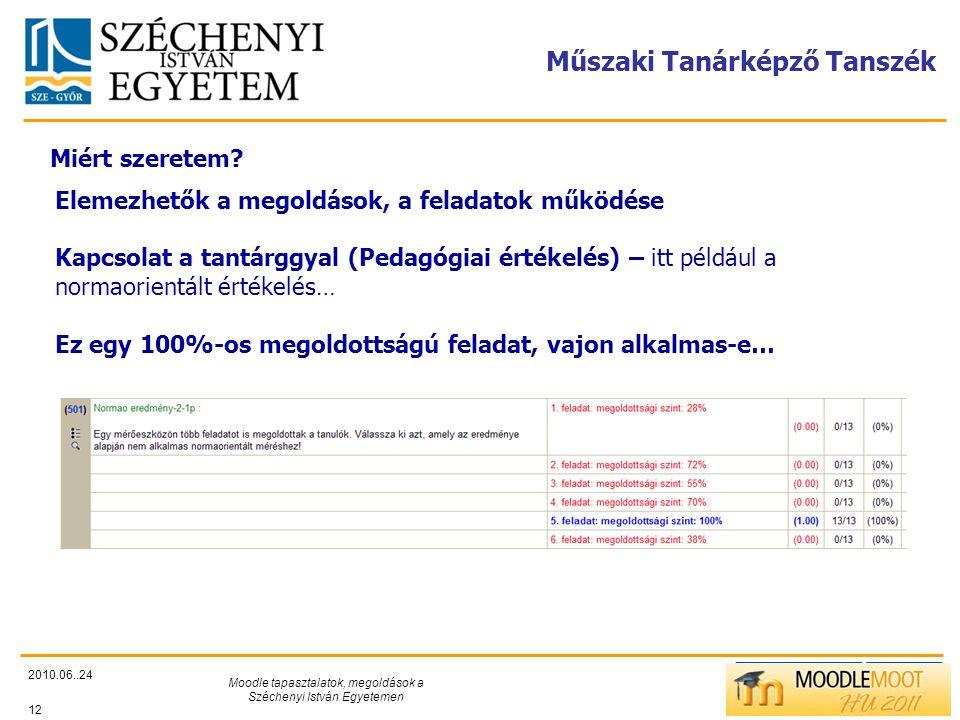 TÁMOP412/C Műszaki Tanárképző Tanszék 2010.06..24 Moodle tapasztalatok, megoldások a Széchenyi István Egyetemen 12 Miért szeretem.