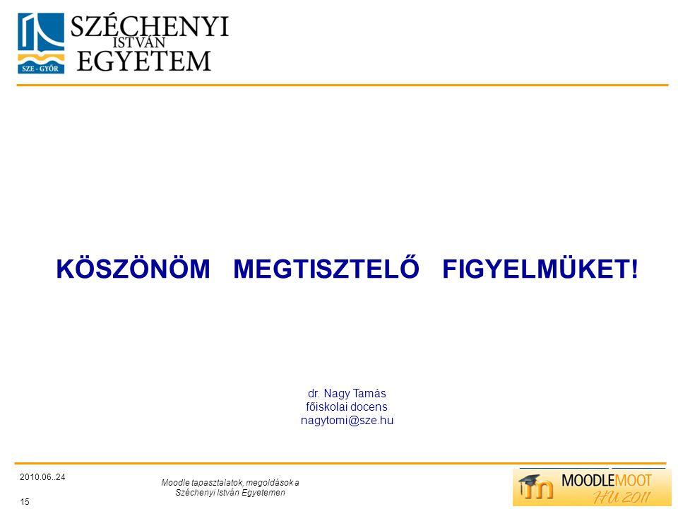 TÁMOP412/C 2010.06..24 Moodle tapasztalatok, megoldások a Széchenyi István Egyetemen 15 KÖSZÖNÖM MEGTISZTELŐ FIGYELMÜKET.