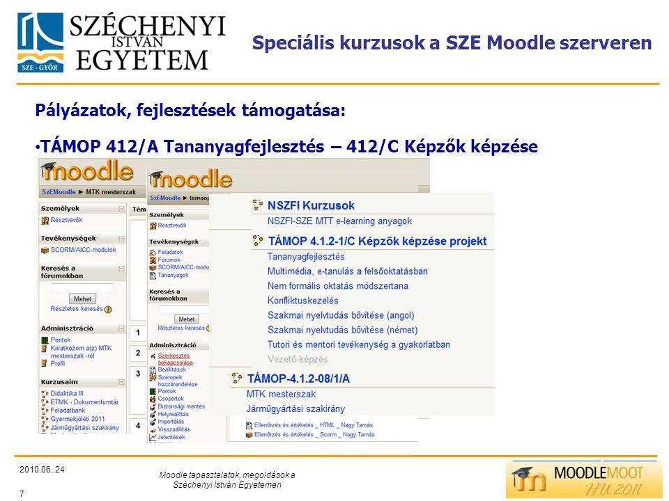TÁMOP412/C Speciális kurzusok a SZE Moodle szerveren 2010.06..24 Moodle tapasztalatok, megoldások a Széchenyi István Egyetemen 7 Pályázatok, fejlesztések támogatása: • TÁMOP 412/A Tananyagfejlesztés – 412/C Képzők képzése
