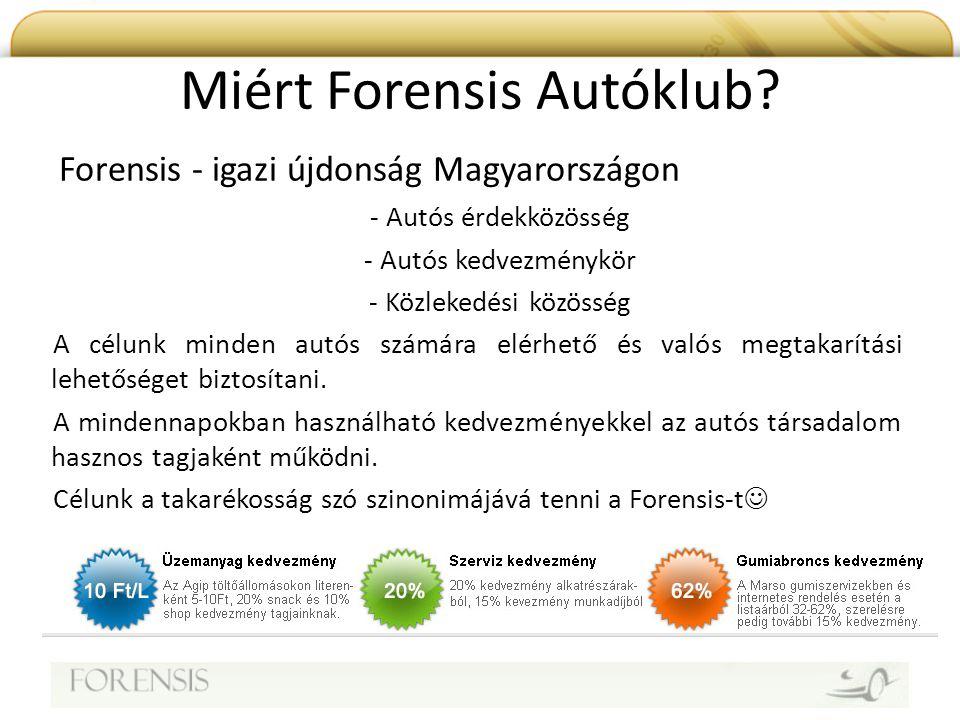 Miért Forensis Autóklub? - Autós érdekközösség - Autós kedvezménykör - Közlekedési közösség A célunk minden autós számára elérhető és valós megtakarít