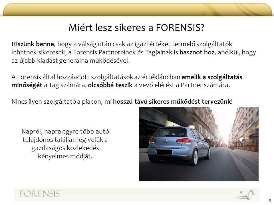 9 Miért lesz sikeres a FORENSIS? Hiszünk benne, hogy a válság után csak az igazi értéket termelő szolgáltatók lehetnek sikeresek, a Forensis Partnerei