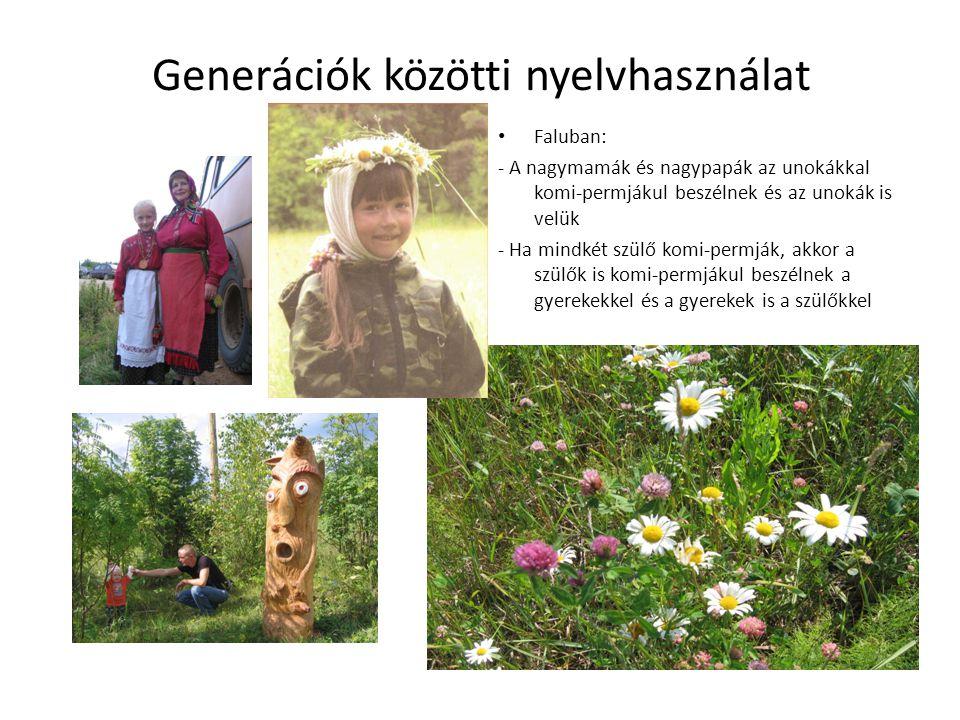 Generációk közötti nyelvhasználat • Faluban: - A nagymamák és nagypapák az unokákkal komi-permjákul beszélnek és az unokák is velük - Ha mindkét szülő