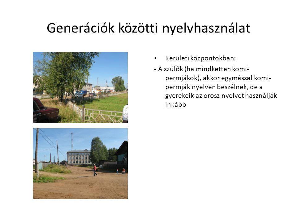 Generációk közötti nyelvhasználat • Kerületi központokban: - A szülők (ha mindketten komi- permjákok), akkor egymással komi- permják nyelven beszélnek