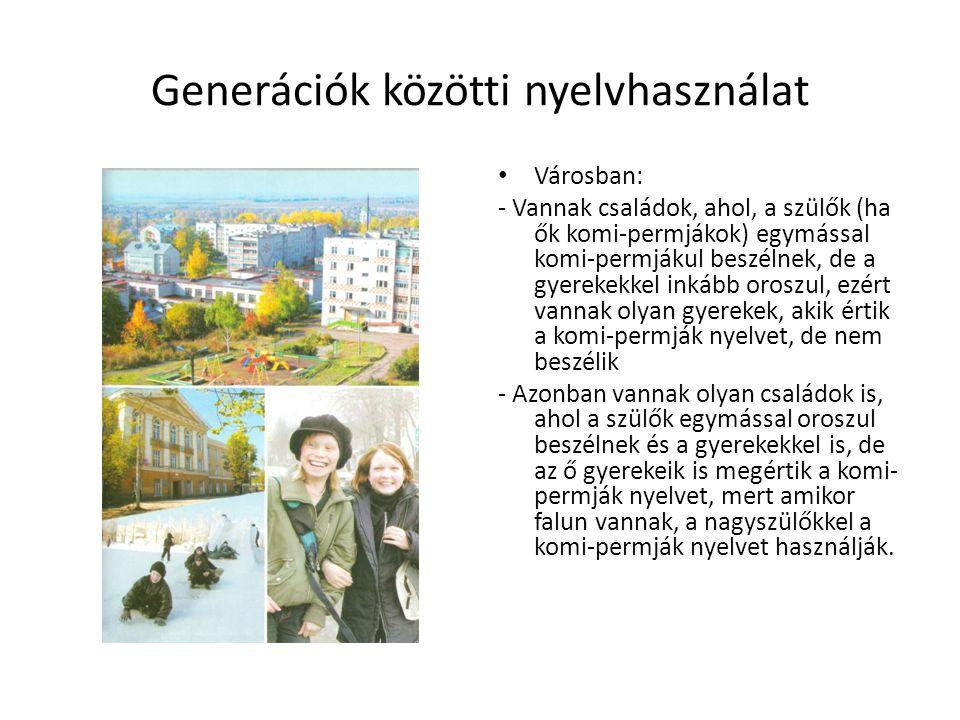 Generációk közötti nyelvhasználat • Városban: - Vannak családok, ahol, a szülők (ha ők komi-permjákok) egymással komi-permjákul beszélnek, de a gyerek