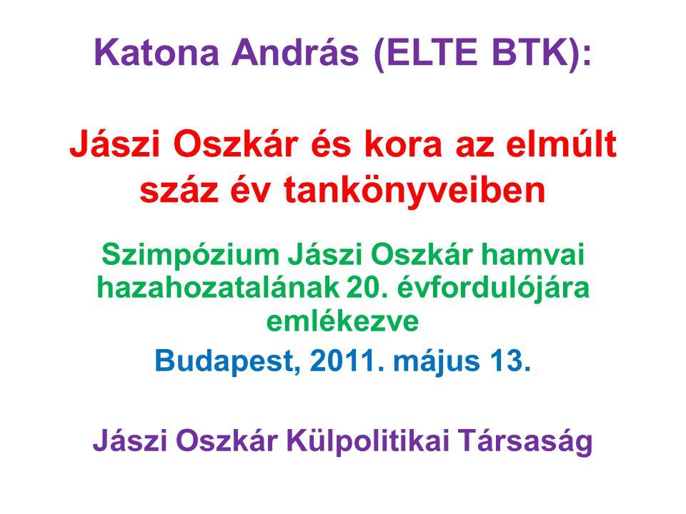 Katona András (ELTE BTK): Jászi Oszkár és kora az elmúlt száz év tankönyveiben Szimpózium Jászi Oszkár hamvai hazahozatalának 20. évfordulójára emléke