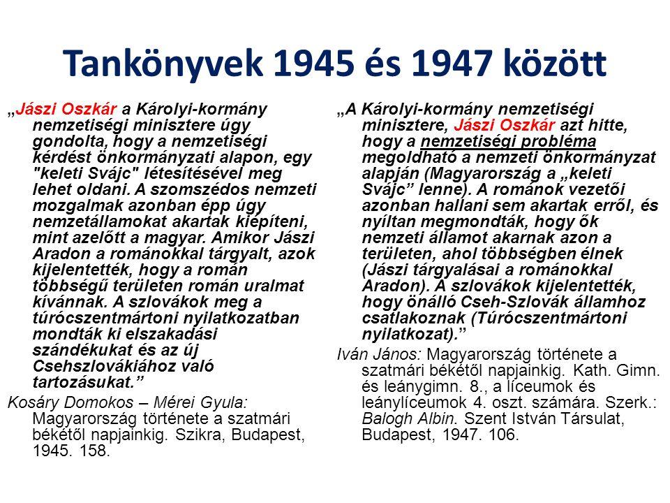"""Tankönyvek 1945 és 1947 között """"Jászi Oszkár a Károlyi-kormány nemzetiségi minisztere úgy gondolta, hogy a nemzetiségi kérdést önkormányzati alapon, e"""
