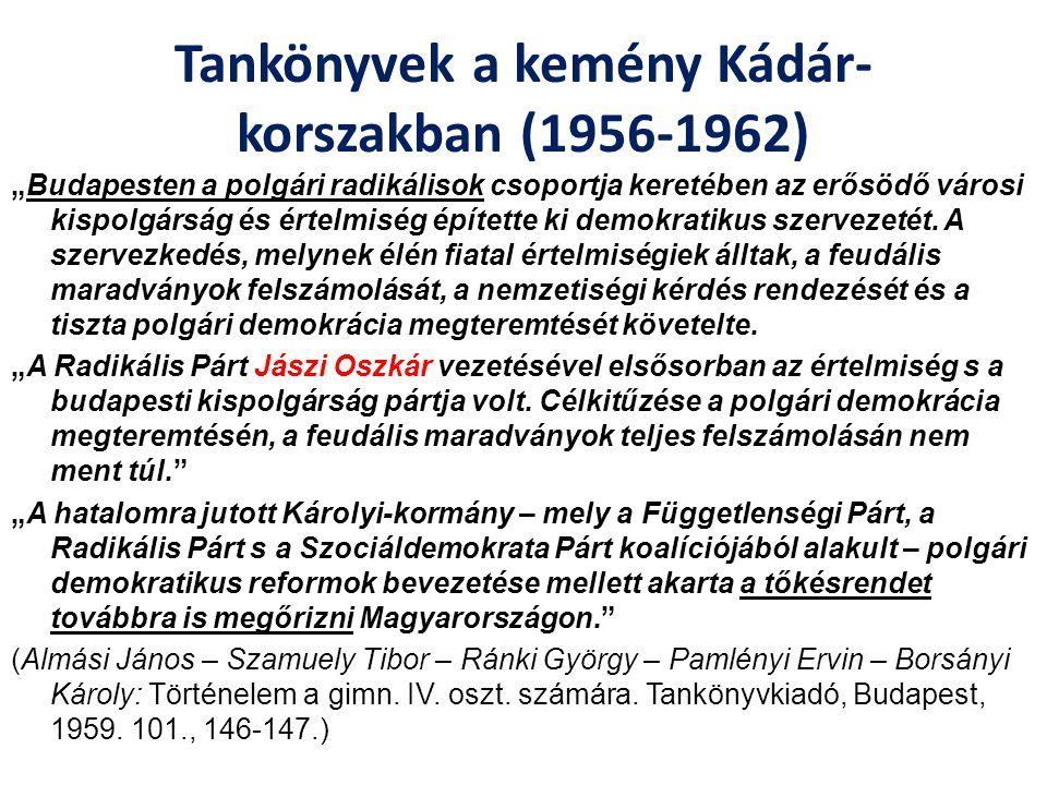 """Tankönyvek a kemény Kádár- korszakban (1956-1962) """"Budapesten a polgári radikálisok csoportja keretében az erősödő városi kispolgárság és értelmiség é"""