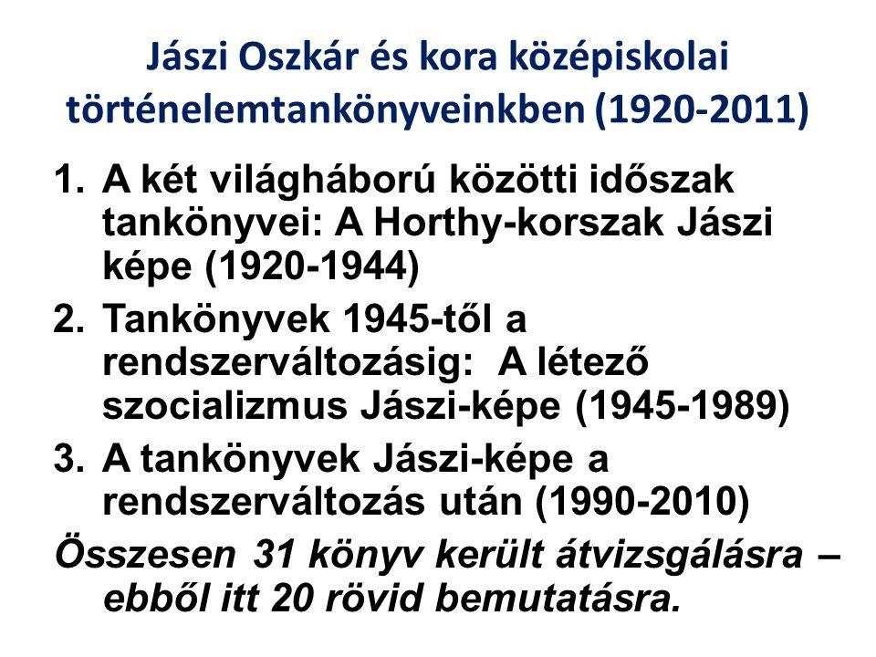 Jászi Oszkár és kora középiskolai történelemtankönyveinkben (1920-2011) 1.A két világháború közötti időszak tankönyvei: A Horthy-korszak Jászi képe (1