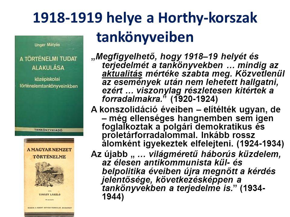 """1918-1919 helye a Horthy-korszak tankönyveiben """"Megfigyelhető, hogy 1918–19 helyét és terjedelmét a tankönyvekben … mindig az aktualitás mértéke szabt"""