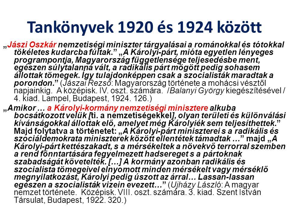 """Tankönyvek 1920 és 1924 között """"Jászi Oszkár nemzetiségi miniszter tárgyalásai a románokkal és tótokkal tökéletes kudarcba fúltak."""" """"A Károlyi-párt, m"""