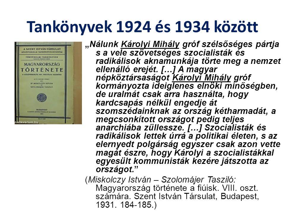 """Tankönyvek 1924 és 1934 között """"Nálunk Károlyi Mihály gróf szélsőséges pártja s a vele szövetséges szocialisták és radikálisok aknamunkája törte meg a"""