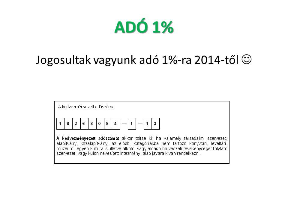 ADÓ 1% Jogosultak vagyunk adó 1%-ra 2014-től 