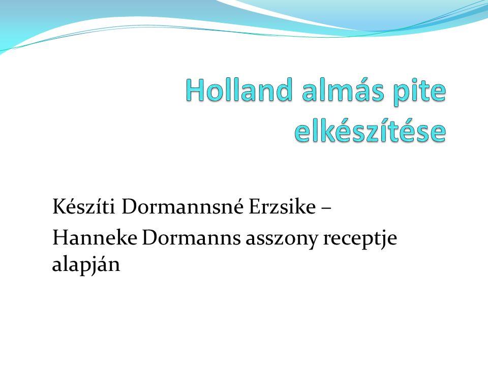Készíti Dormannsné Erzsike – Hanneke Dormanns asszony receptje alapján