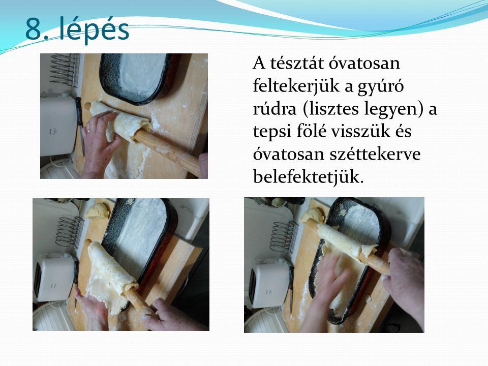 8. lépés A tésztát óvatosan feltekerjük a gyúró rúdra (lisztes legyen) a tepsi fölé visszük és óvatosan széttekerve belefektetjük.