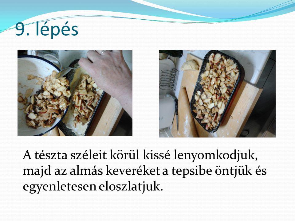 9. lépés A tészta széleit körül kissé lenyomkodjuk, majd az almás keveréket a tepsibe öntjük és egyenletesen eloszlatjuk.