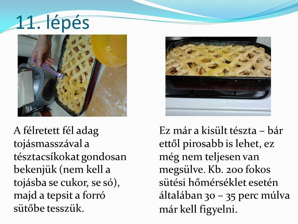 11. lépés A félretett fél adag tojásmasszával a tésztacsíkokat gondosan bekenjük (nem kell a tojásba se cukor, se só), majd a tepsit a forró sütőbe te