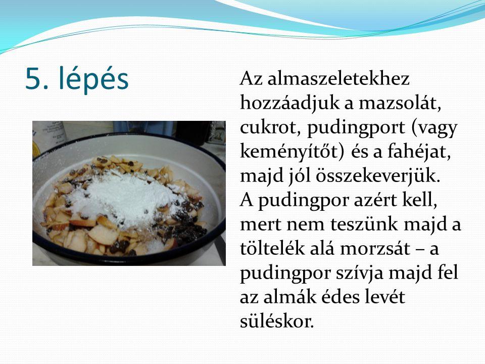 5. lépés Az almaszeletekhez hozzáadjuk a mazsolát, cukrot, pudingport (vagy keményítőt) és a fahéjat, majd jól összekeverjük. A pudingpor azért kell,