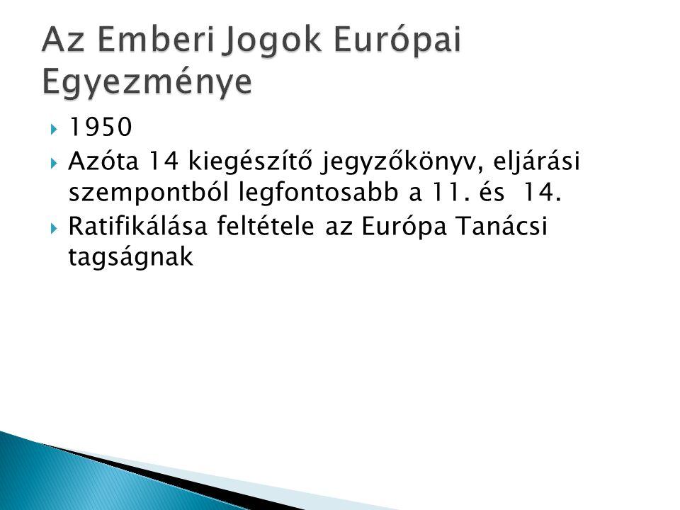  1950  Azóta 14 kiegészítő jegyzőkönyv, eljárási szempontból legfontosabb a 11. és 14.  Ratifikálása feltétele az Európa Tanácsi tagságnak