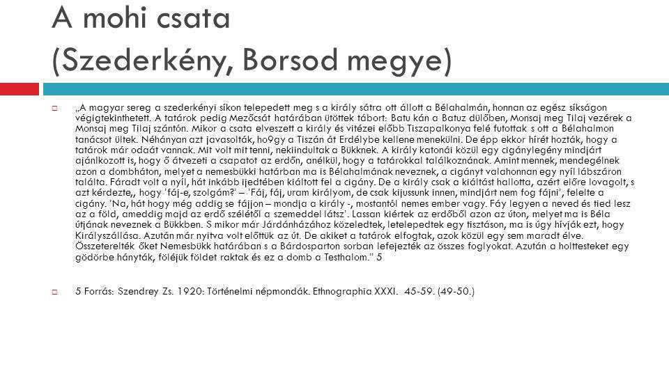 """A mohi csata (Szederkény, Borsod megye)  """"A magyar sereg a szederkényi síkon telepedett meg s a király sátra ott állott a Bélahalmán, honnan az egész"""