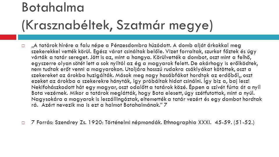 """Botahalma (Krasznabéltek, Szatmár megye)  """"A tatárok hírére a falu népe a Pénzesdombra húzódott. A domb alját árkokkal meg szekerekkel vették körül."""