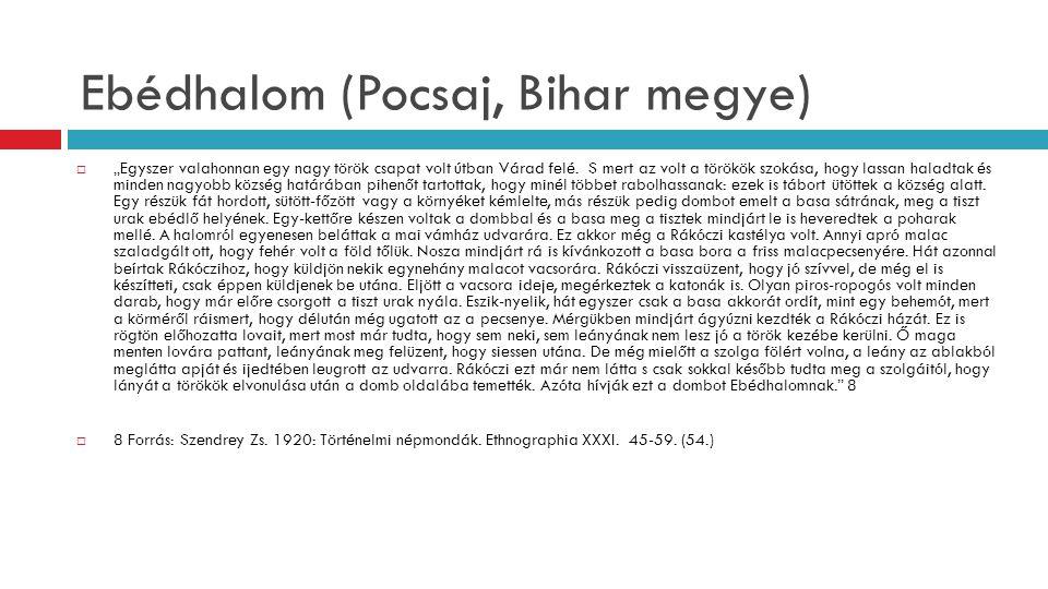 """Ebédhalom (Pocsaj, Bihar megye)  """"Egyszer valahonnan egy nagy török csapat volt útban Várad felé. S mert az volt a törökök szokása, hogy lassan halad"""
