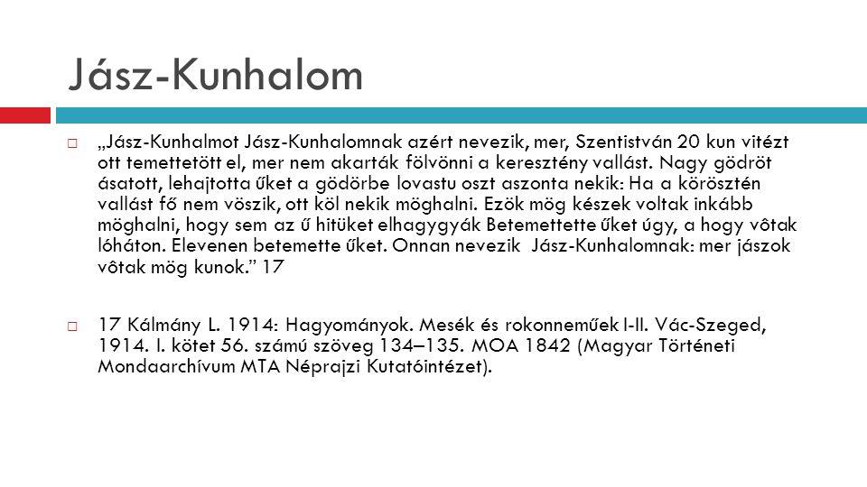 """Jász-Kunhalom  """"Jász-Kunhalmot Jász-Kunhalomnak azért nevezik, mer, Szentistván 20 kun vitézt ott temettetött el, mer nem akarták fölvönni a kereszté"""