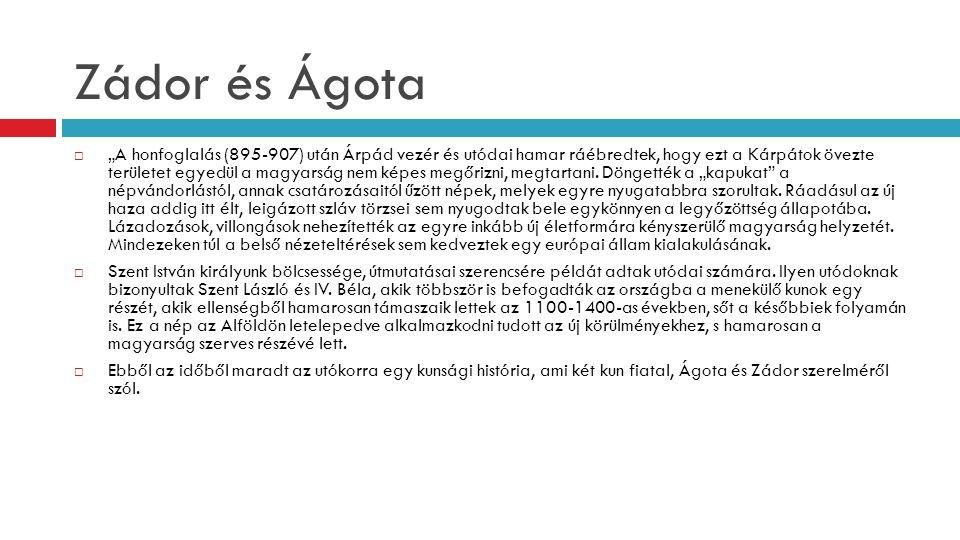 """Zádor és Ágota  """"A honfoglalás (895-907) után Árpád vezér és utódai hamar ráébredtek, hogy ezt a Kárpátok övezte területet egyedül a magyarság nem ké"""