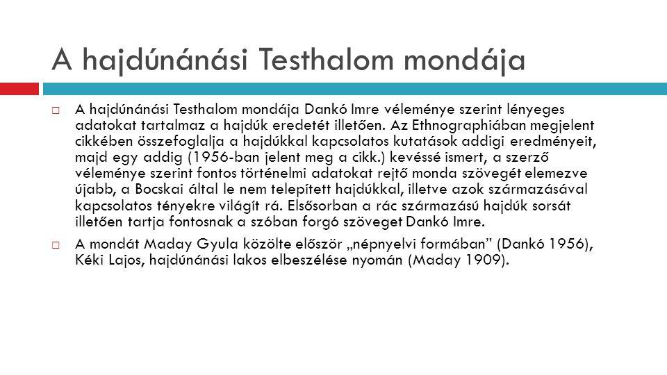 A hajdúnánási Testhalom mondája  A hajdúnánási Testhalom mondája Dankó Imre véleménye szerint lényeges adatokat tartalmaz a hajdúk eredetét illetően.
