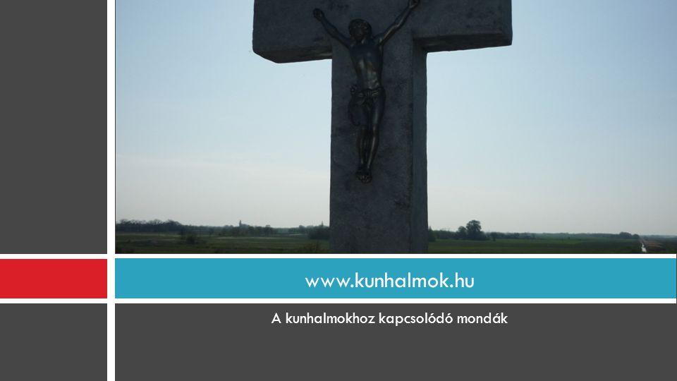 A kunhalmokhoz kapcsolódó mondák www.kunhalmok.hu