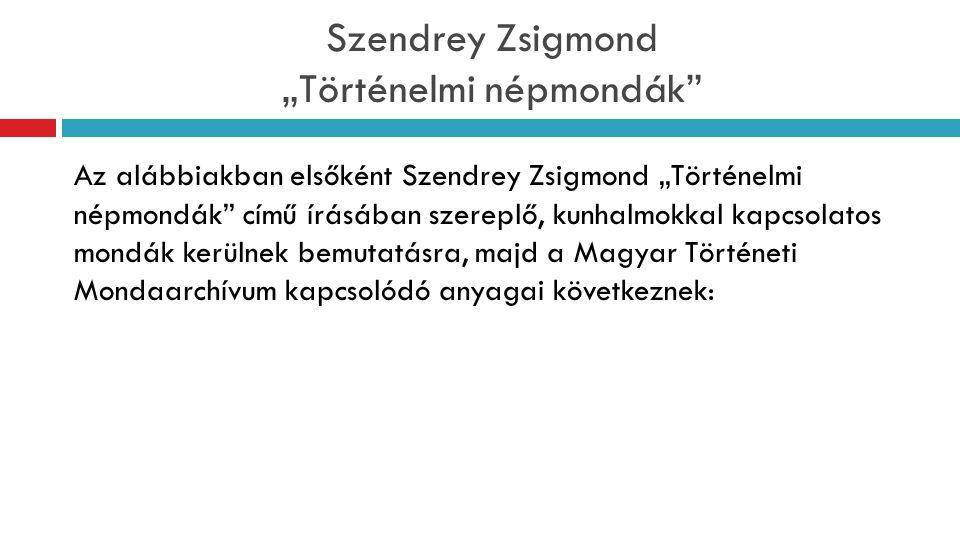 """Szendrey Zsigmond """"Történelmi népmondák"""" Az alábbiakban elsőként Szendrey Zsigmond """"Történelmi népmondák"""" című írásában szereplő, kunhalmokkal kapcsol"""