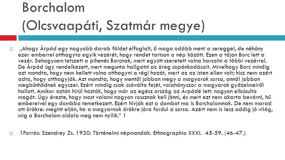 """Borchalom (Olcsvaapáti, Szatmár megye)  """"Ahogy Árpád egy nagyobb darab földet elfoglalt, ő maga odább ment a sereggel, de néhány ezer emberrel otthag"""