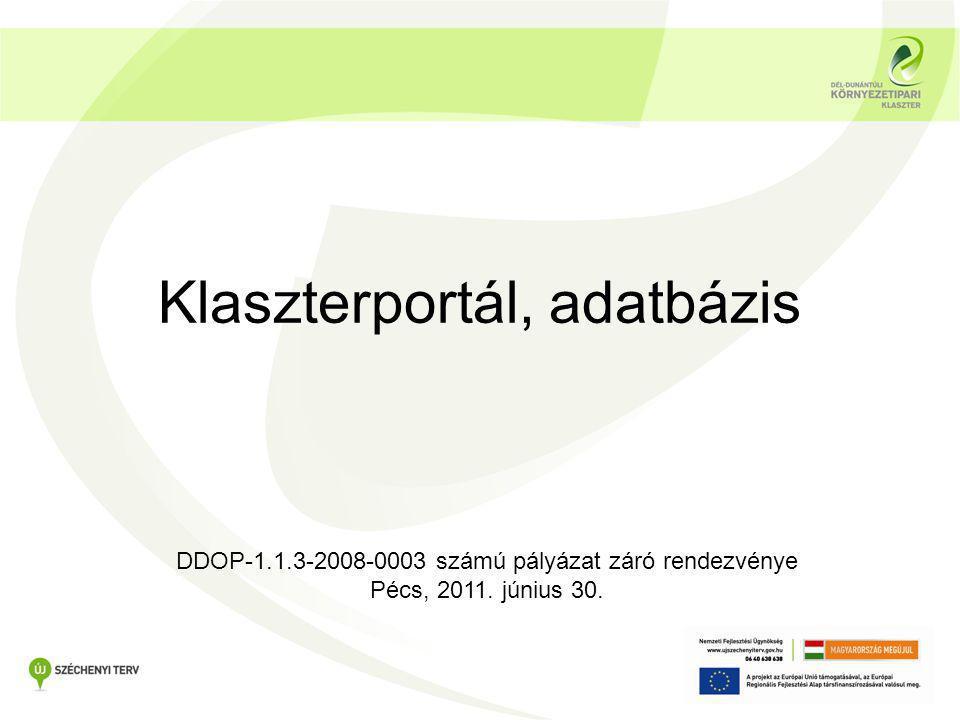 Klaszterportál, adatbázis DDOP-1.1.3-2008-0003 számú pályázat záró rendezvénye Pécs, 2011. június 30.