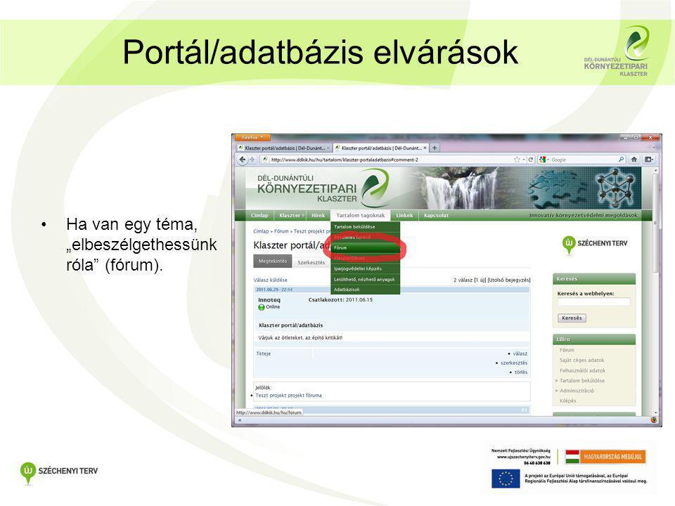 """Portál/adatbázis elvárások •Ha van egy téma, """"elbeszélgethessünk róla"""" (fórum)."""