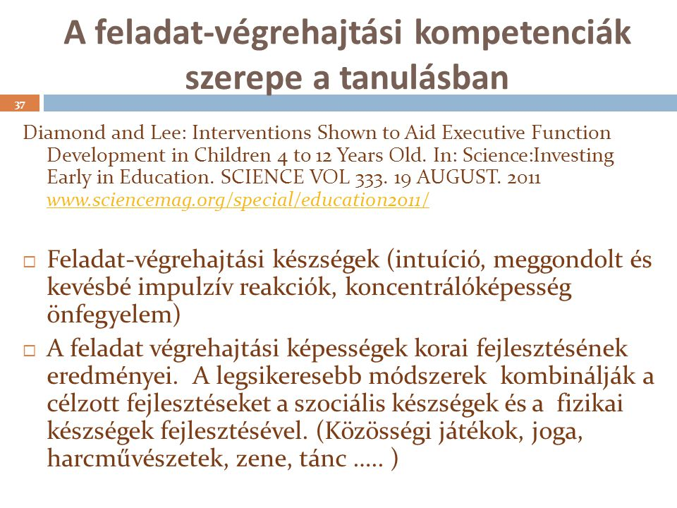 A feladat-végrehajtási kompetenciák szerepe a tanulásban 37 Diamond and Lee: Interventions Shown to Aid Executive Function Development in Children 4 to 12 Years Old.
