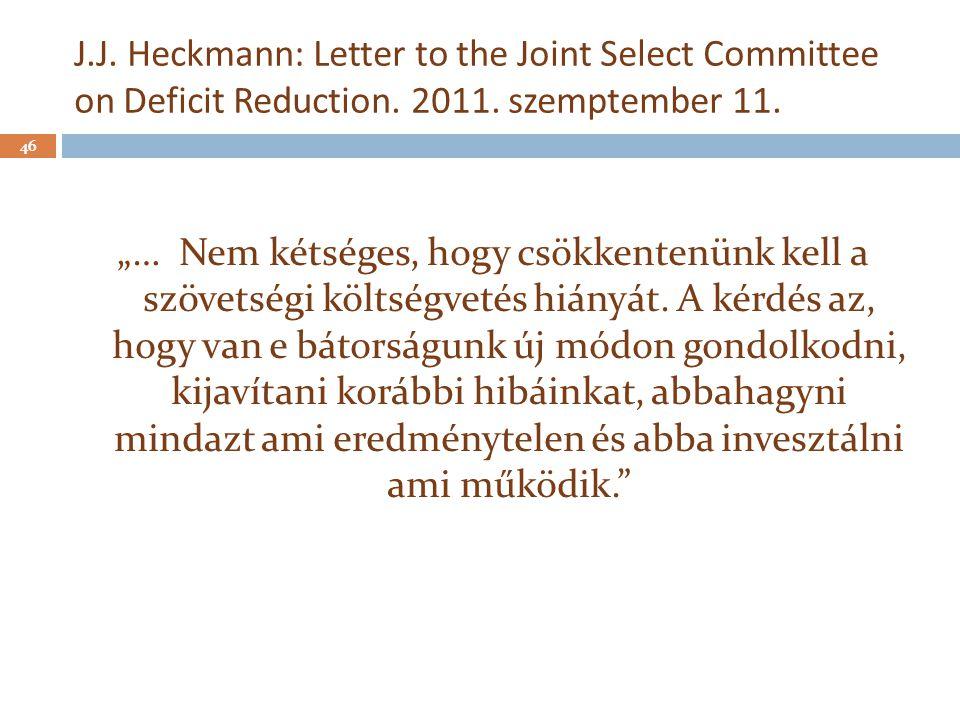 """J.J. Heckmann: Letter to the Joint Select Committee on Deficit Reduction. 2011. szemptember 11. 46 """"… Nem kétséges, hogy csökkentenünk kell a szövetsé"""